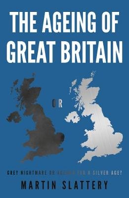 The Ageing of Great Britain: Grey Nightmare or Agenda for a Silver Age? (Paperback)