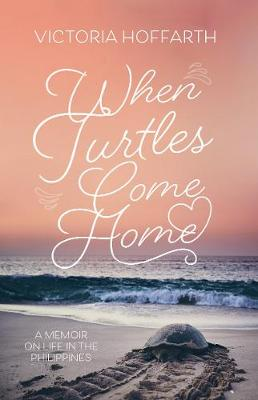 When Turtles Come Home: A Memoir on Life in the Philippines (Paperback)