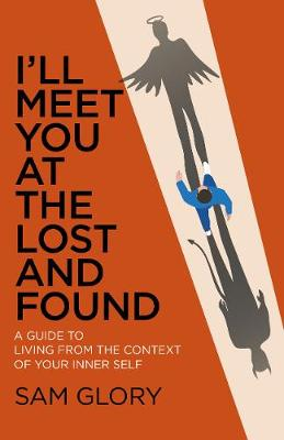 I'll Meet You at The Lost and Found: A guide to living from the context of your Inner Self (Paperback)