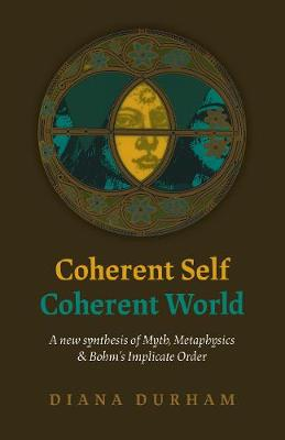 Coherent Self, Coherent World: A new synthesis of Myth, Metaphysics & Bohm's Implicate Order (Paperback)