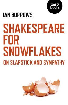Shakespeare for Snowflakes: On Slapstick and Sympathy (Paperback)