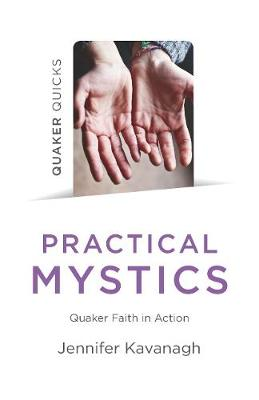 Quaker Quicks - Practical Mystics: Quaker Faith in Action (Paperback)