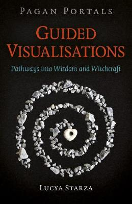 Pagan Portals - Guided Visualisations - Pathways into Wisdom and Witchcraft (Paperback)