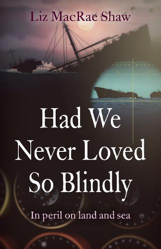 Had We Never Loved So Blindly - In peril on land and sea (Paperback)