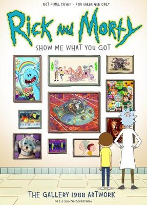 Rick and Morty: Show Me What You Got (Hardback)