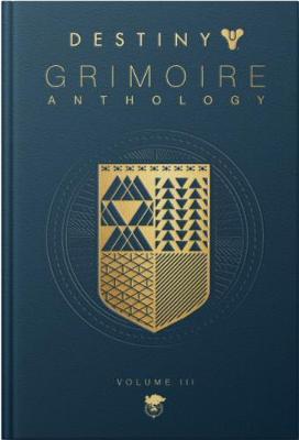 Destiny: Grimoire Anthology (volume 3) - Destiny 3 (Hardback)