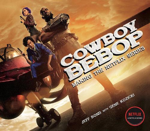 Cowboy Bebop: Making The Netflix Series (Hardback)