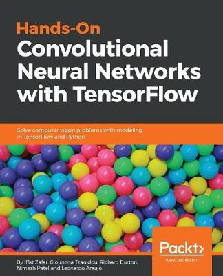 Hands-On Convolutional Neural Networks with TensorFlow: Solve computer vision problems with modeling in TensorFlow and Python (Paperback)