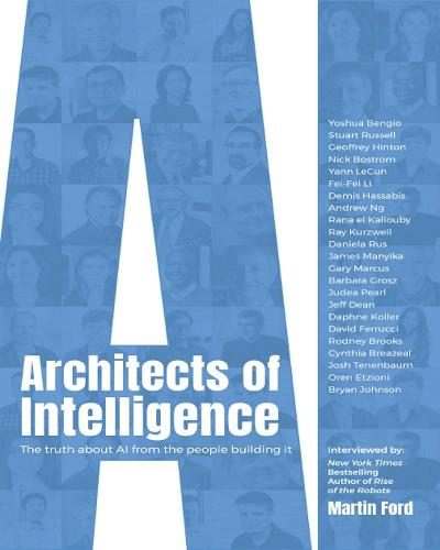 Architects of Intelligence: The truth about AI from the people building it (Paperback)