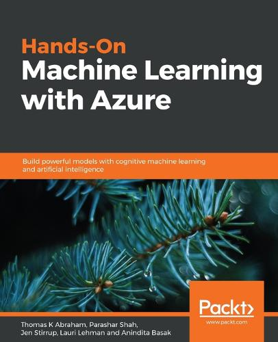 Hands-On Machine Learning with Azure: Build powerful models with cognitive machine learning and artificial intelligence (Paperback)