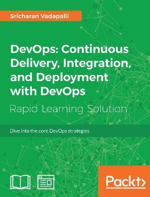 DevOps: Continuous Delivery, Integration, and Deployment with DevOps: Dive into the core DevOps strategies (Paperback)