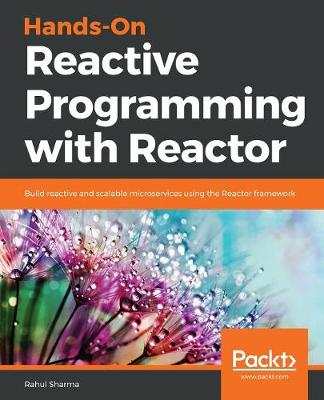 Hands-On Reactive Programming with Reactor: Build reactive and scalable microservices using the Reactor framework (Paperback)