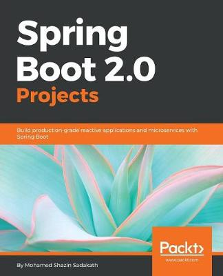 Spring Boot 2.0 Projects: Build production-grade reactive applications and microservices with Spring Boot (Paperback)