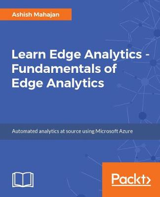 Learn Edge Analytics - Fundamentals of Edge Analytics: Automated analytics at source using Microsoft Azure (Paperback)