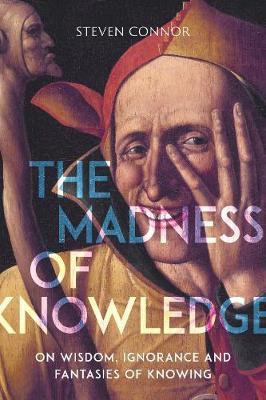 The Madness of Knowledge: On Wisdom, Ignorance and Fantasies of Knowing (Hardback)