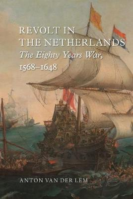 Revolt in the Netherlands: The Eighty Years War, 1568-1648 (Hardback)
