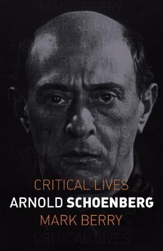 Arnold Schoenberg - Critical Lives (Paperback)