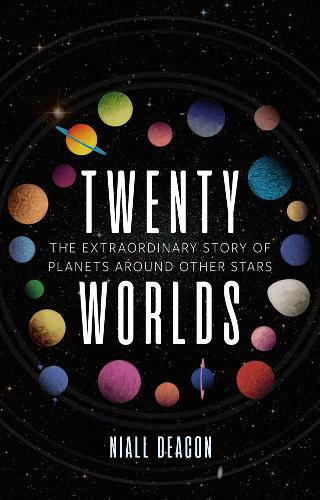 Twenty Worlds: The Extraordinary Story of Planets Around Other Stars - Universe (Hardback)