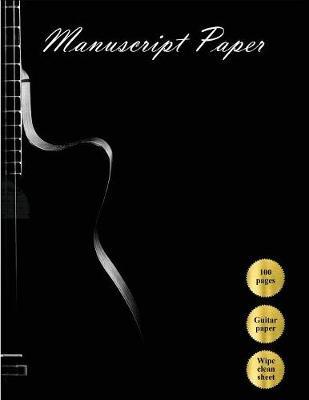 Manuscript Paper: Manuscript Paper / Guitar Music Paper / 100 pages / With Wipe Clean Manuscript Paper Composition Sheet - Manuscript Paper 6 (Paperback)