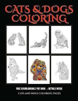 Cats and Dogs Coloring Pages: Advanced Coloring (Colouring) Books for Adults with 44 Coloring Pages: Cats and Dogs (Adult Colouring (Coloring) Books) (Paperback)