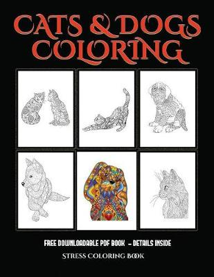 Stress Coloring Book (Cats and Dogs): Advanced Coloring (Colouring) Books for Adults with 44 Coloring Pages: Cats and Dogs (Adult Colouring (Coloring) Books) (Paperback)
