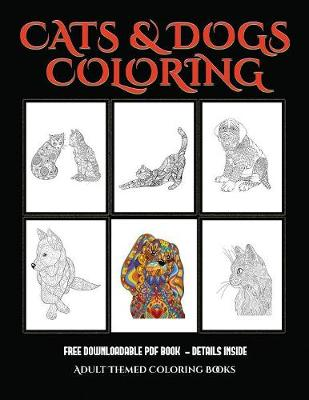 Adult Themed Coloring Books (Cats and Dogs): Advanced Coloring (Colouring) Books for Adults with 44 Coloring Pages: Cats and Dogs (Adult Colouring (Coloring) Books) (Paperback)