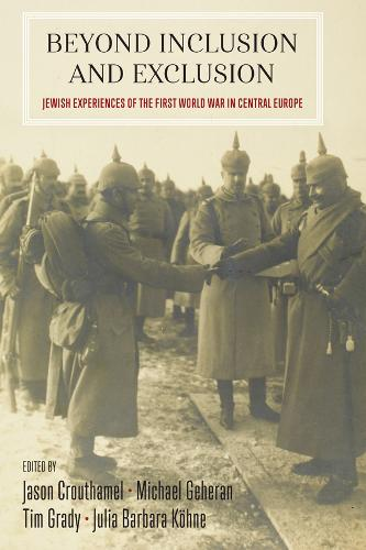 Beyond Inclusion and Exclusion: Jewish Experiences of the First World War in Central Europe (Hardback)