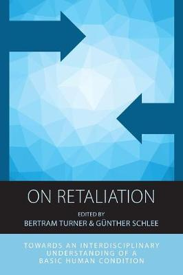On Retaliation: Towards an Interdisciplinary Understanding of a Basic Human Condition - Integration and Conflict Studies 15 (Paperback)