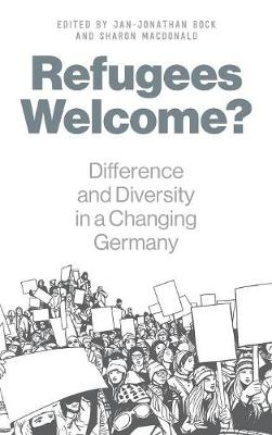Refugees Welcome?: Difference and Diversity in a Changing Germany (Hardback)