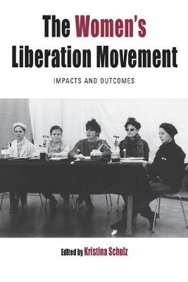 The Women's Liberation Movement: Impacts and Outcomes - Protest, Culture & Society 22 (Paperback)