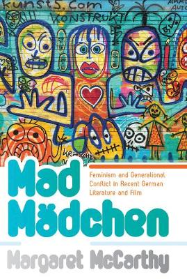 Mad Machen: Feminism and Generational Conflict in Recent German Literature and Film (Paperback)