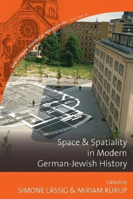 Space and Spatiality in Modern German-Jewish History - New German Historical Perspectives 8 (Paperback)