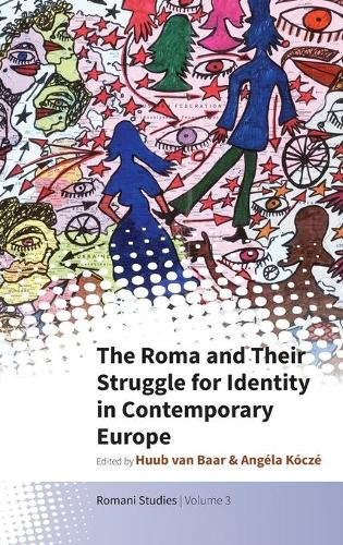 The Roma and Their Struggle for Identity in Contemporary Europe - Romani Studies (Hardback)