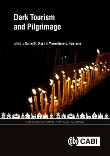 Dark Tourism and Pilgrimage - CABI Religious Tourism and Pilgrimage Series (Hardback)