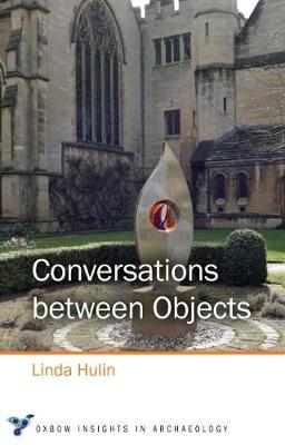 Conversations between Objects - Oxbow Insights in Archaeology 5 (Paperback)