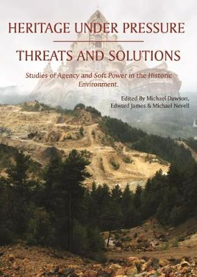Heritage Under Pressure - Threats and Solutions: Studies of Agency and Soft Power in the Historic Environment (Paperback)