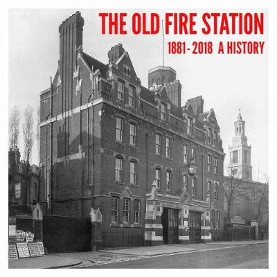 The Old Fire Station 1881 - 2018: A History (Paperback)