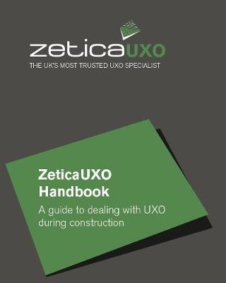 ZeticaUXO Handbook: A guide to dealing with UXO during construction (Paperback)