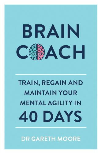 Brain Coach: Train, Regain and Maintain Your Mental Agility in 40 Days (Paperback)