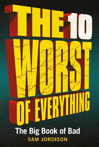 The 10 Worst of Everything: The Big Book of Bad (Hardback)