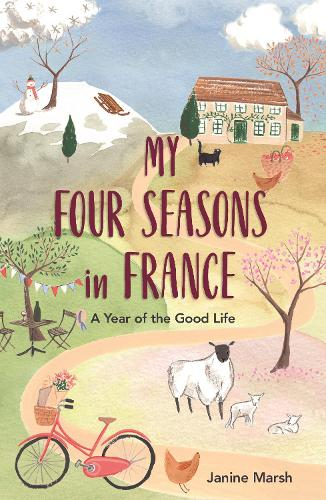 My Four Seasons in France: A Year of the Good Life (Paperback)