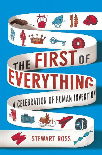 The First of Everything: A History of Human Invention, Innovation and Discovery (Hardback)