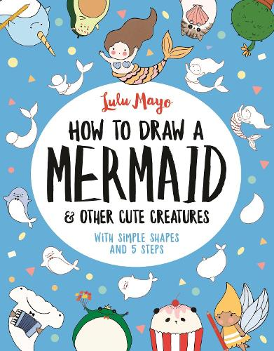 How to Draw Mermaids and other Cute Kawaii Creatures (Paperback)