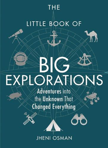 The Little Book of Big Explorations: Adventures into the Unknown That Changed Everything (Hardback)