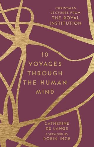 10 Voyages Through the Human Mind: Christmas Lectures from the Royal Institution - The RI Lectures (Hardback)