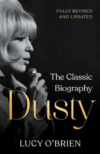 Dusty: The Classic Biography Revised and Updated (Hardback)