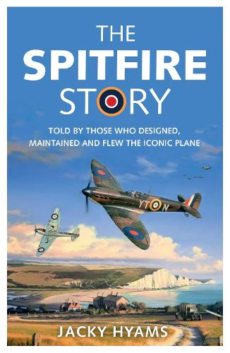 The Spitfire Story: Told By Those Who Designed, Maintained and Flew the Iconic Plane (Paperback)