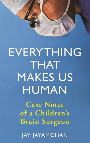 Everything That Makes Us Human: Case Notes of a Children's Brain Surgeon (Hardback)
