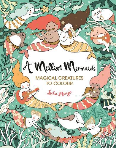 A Million Mermaids: Magical Creatures to Colour - A Million Creatures to Colour (Paperback)