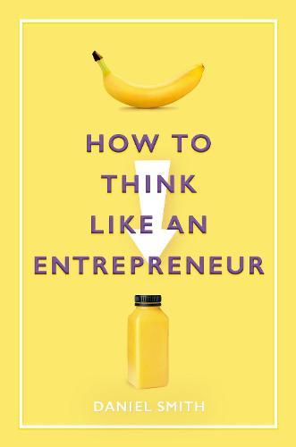 How to Think Like an Entrepreneur - How to Think Like ... (Hardback)
